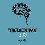Eddie Amador, micFreak - Let Go [unquantize]