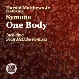 Harold Matthews Jr, Symone Davis - One Body (Incl. Sean McCabe Remixes) [Good Vibrations Music]