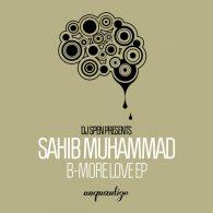 Sahib Muhammad - B-More Love EP [unquantize]