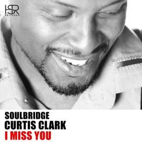Soulbridge, Curtis Clark - I Miss You (Unreleased Mix) [HSR Records]