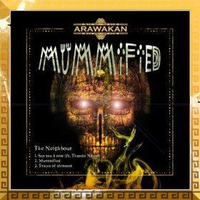 The Neighbour - Mummified [Arawakan]