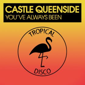 Castle Queenside - You've Always Been [Tropical Disco Records]