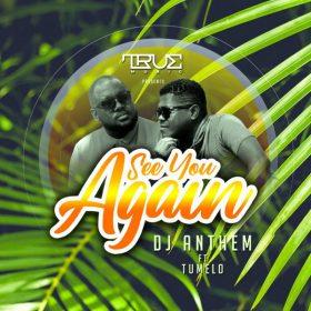 Dj Anthem, Tumelo - See You Again [TRue Music]