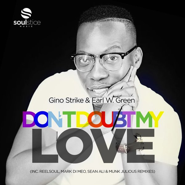 Gino Strike, Earl W. Green - Don't Doubt My Love (Inc. Mark Di Meo, Reelsoul, Seal Ali & Munk Julious Remixes) [Soulstice Music]