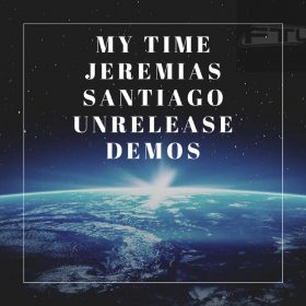 Jeremias Santiago - My Time Unrelease Demos [FTL Recording]