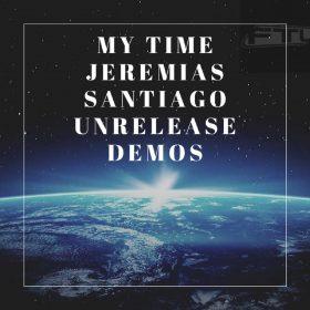 Jeremias Santiago - My Time Unrelease Demos [FTL Recording]