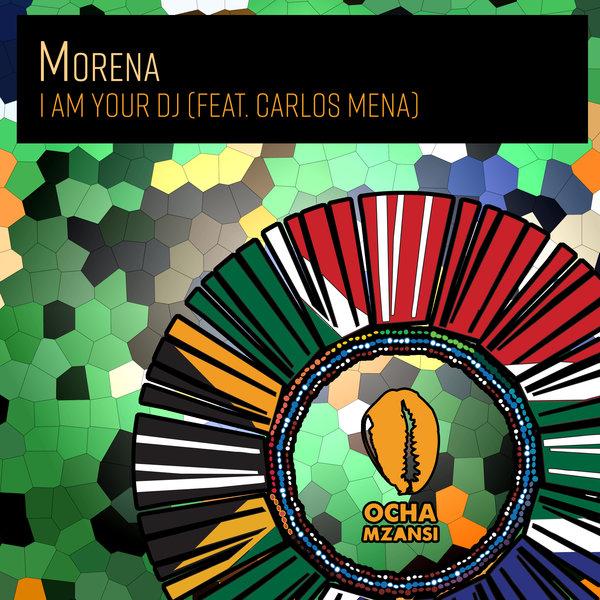Morena feat. Carlos Mena - I Am Your DJ [Ocha Mzansi]