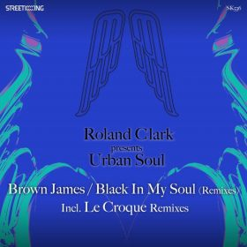 Roland Clark, Urban Soul - Brown James - Black In My Soul (Remixes) [Street King]