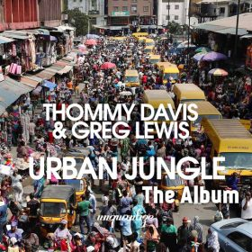 Thommy Davis and Greg Lewis - Urban Jungle (The Album) [unquantize]