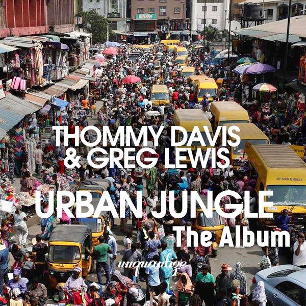 Thommy Davis and Greg Lewis - Urban Jungle (The Album) [unquantize]
