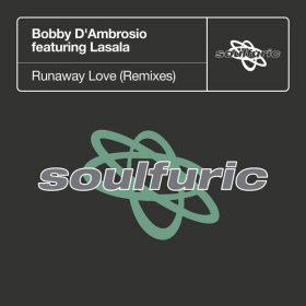 Bobby D'Ambrosio, Lasala - Runaway Love (Remixes) [Soulfuric]