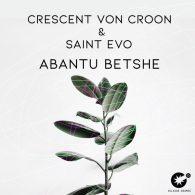 Crescent Von Croon, Saint Evo - Abantu Betshe [Celsius Degree Records]