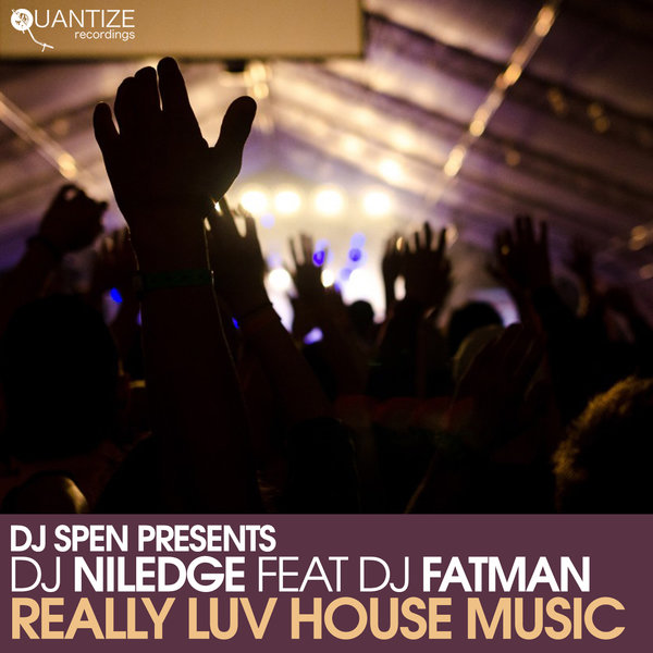DJ Niledge, DJ Fatman - Really Luv House Music [Quantize Recordings]
