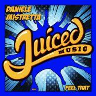 Daniele Mistretta - Feel That [Juiced Music]