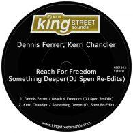 Dennis Ferrer & Kerri Chandler - Reach 4 Freedom - Something Deeper (DJ Spen Re-Edits) [King Street Sounds]