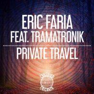 Eric Faria, Tramatronik - Private Travel [Certified Organik Records]