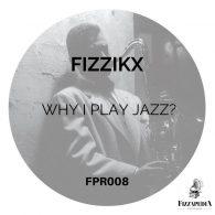 Fizzikx - Why I Play Jazz [Fizzapedia Recordings]