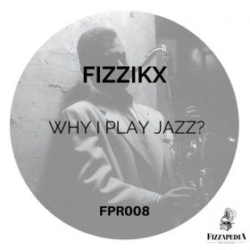Fizzikx - Why I Play Jazz [Fizzapedia Recordings]