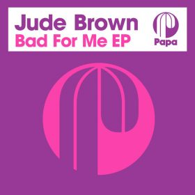 Jude Brown - Bad For Me EP [Papa Records]
