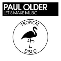Paul Older - Let's Make Music [Tropical Disco Records]