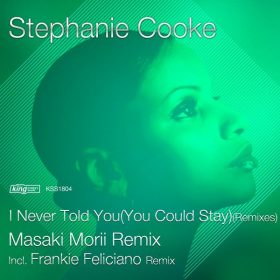 Stephanie Cooke - I Never Told You (You Could Stay) (Remixes) [King Street Sounds]