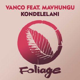 Vanco feat. Mavhungu - Kondelelani [Foliage Records]