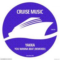 Yakka - You Wanna Beat (Remixed) [Cruise Music]