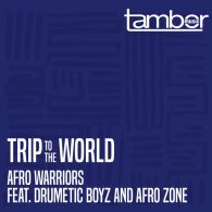 Afro Warriors feat. Drumetic Boyz & Afro Zone - Trip to the World [Tambor Music]