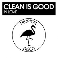 Clean Is Good - In Love [Tropical Disco Records]