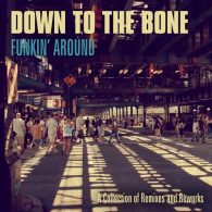Down To The Bone - Funkin Around (Remixes and Reworks] [Dome Records]