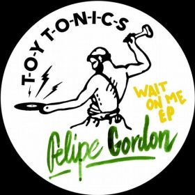 Felipe Gordon - Wait on Me EP [Toy Tonics]