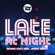 George Kelly, Andre Espeut - Late At Night [Chopshop Music]
