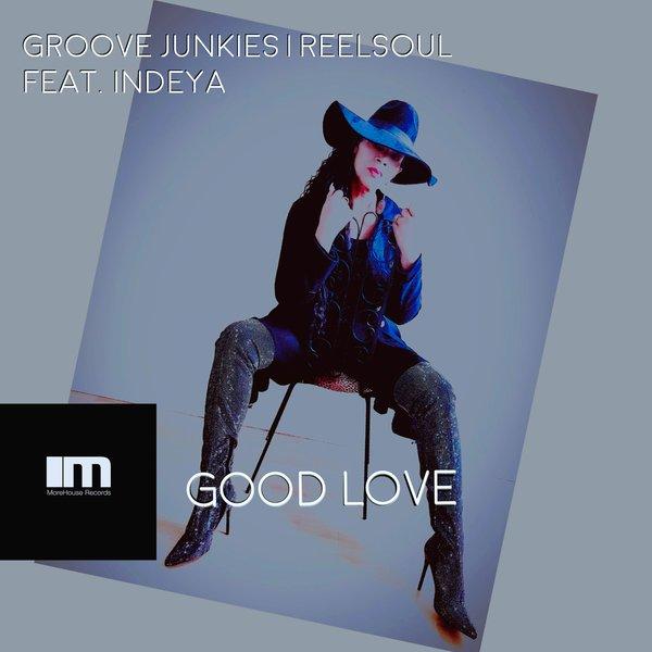 Groove Junkies, Reelsoul, Indeya - Good Love [MoreHouse]