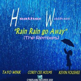 Heather Walker - Rain Rain Go Away (Tayo WInk,Kevin Foushee & Cory Cee Holms Remix Mixes) [Cyberjamz]