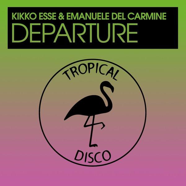 Kikko Esse, Emanuele Del Carmine - Departure [Tropical Disco Records]