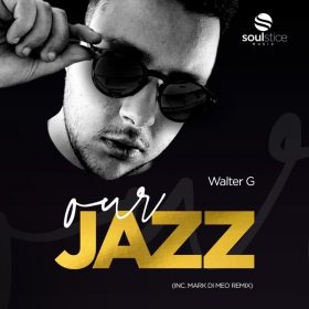 Walter G - Our Jazz (inc. Mark Di Meo Remix) [Soulstice Music]