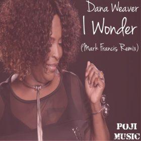 Dana Weaver, DjPope - I Wonder Mark Francis 201 Remix [POJI Records]