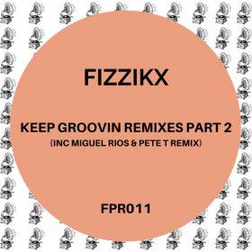 Fizzikx – Keep Groovin Remixes, Pt. 2 [Fizzapedia Recordings]