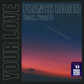 Franck Roger, Paul B - Your Love [House Afrika Records]
