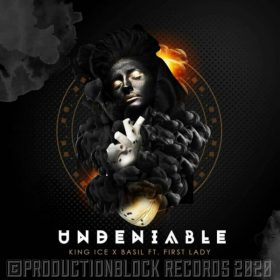 KING ICE & BASIL - UNDENIABLE (feat. FIRST LADY) [PRODUCTIONBLOCK RECORDS]