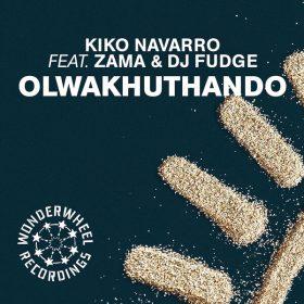 Kiko Navarro, DJ Fudge, Zama - Olwakhuthando [Wonderwheel Recordings]