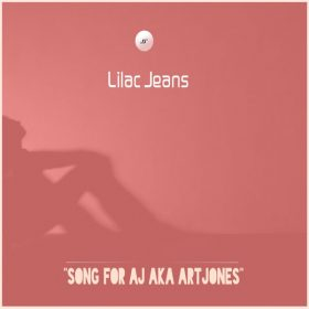 Lilac Jeans - Song For AJ Aka ArtJones [Lilac Jeans Records]