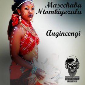 Masechaba Ntombiyezulu - Angincengi [Deep Brothers Productions]