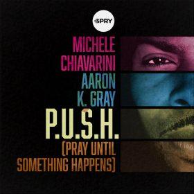 Michele Chiavarini, Aaron K. Gray - P.U.S.H. (Pray Until Something Happens) [SPRY Records]