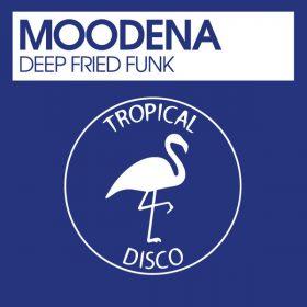 Moodena - Deep Fried Funk [Tropical Disco Records]