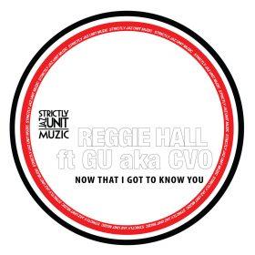 Reggie Hall Feat. GU aka CVO - Now That I Got To Know You [Strictly Jaz Unit Muzic]