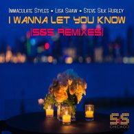 Steve Silk Hurley, Immaculate Styles, Lisa Shaw - I Wanna Let You Know (S&S Remixes) [S&S Records]