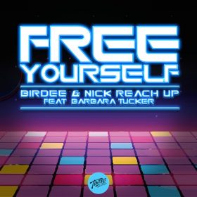 Birdee, Nick Reach Up, Barbara Tucker - Free Yourself [Tinted Records]