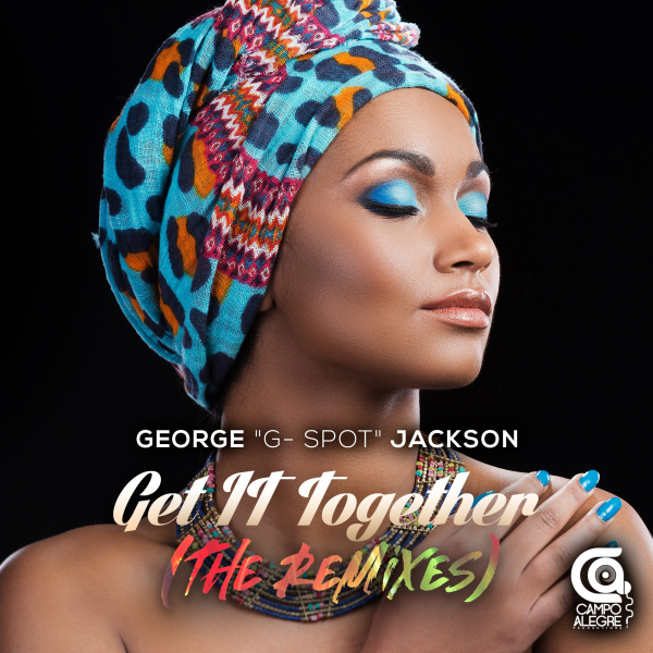 George G-Spot Jackson - Get It Together (The Remixes) [Campo Alegre Productions]