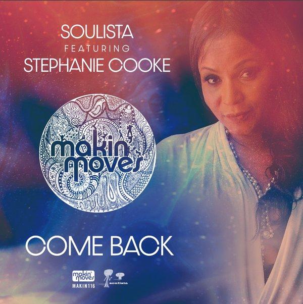 Soulista, Stephanie Cooke - Come Back [Makin Moves]